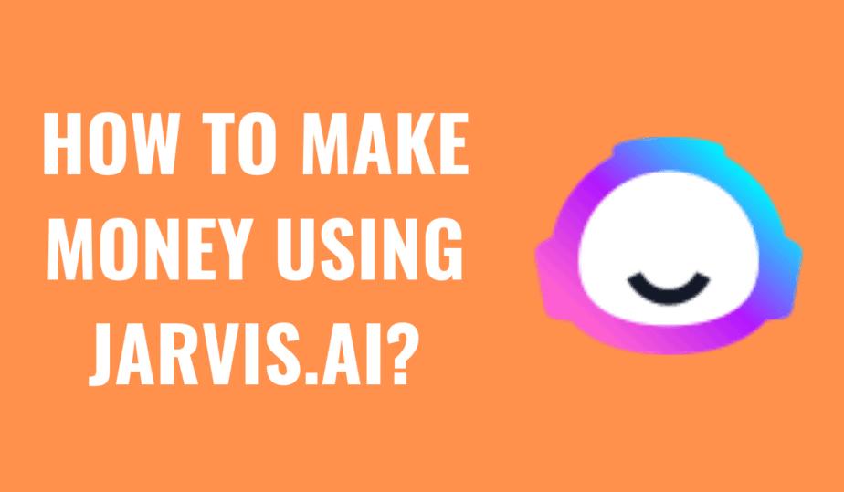 Make Money Using Jarvis.ai